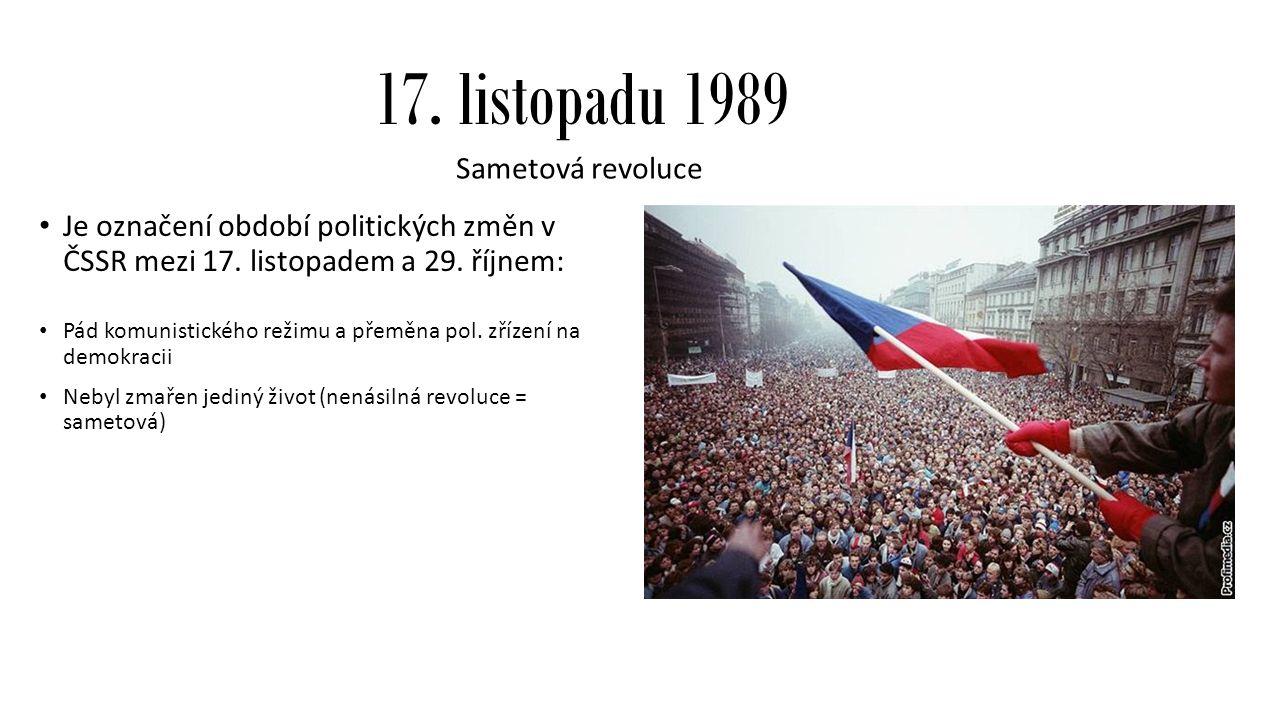17. listopadu 1989 Sametová revoluce Je označení období politických změn v ČSSR mezi 17.