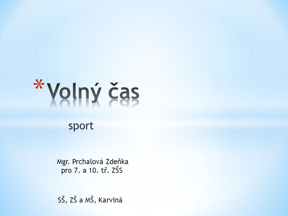 sport Mgr. Prchalová Zdeňka pro 7. a 10. tř. ZŠS SŠ, ZŠ a MŠ, Karviná