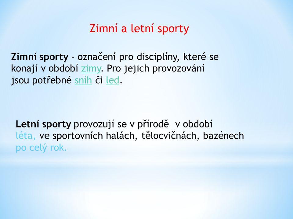 Zimní sporty - označení pro disciplíny, které se konají v období zimy. Pro jejich provozování jsou potřebné sníh či led.zimysníhled Letní sporty provo