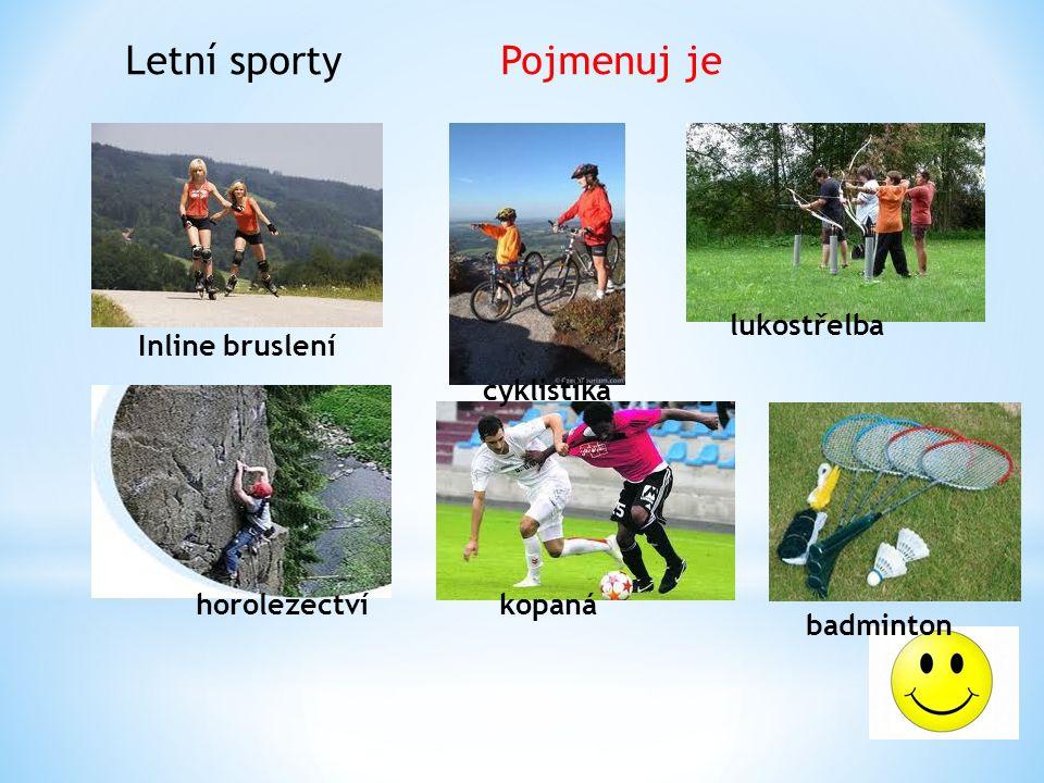 Letní sporty Pojmenuj je lukostřelba kopanáhorolezectví cyklistika Inline bruslení badminton