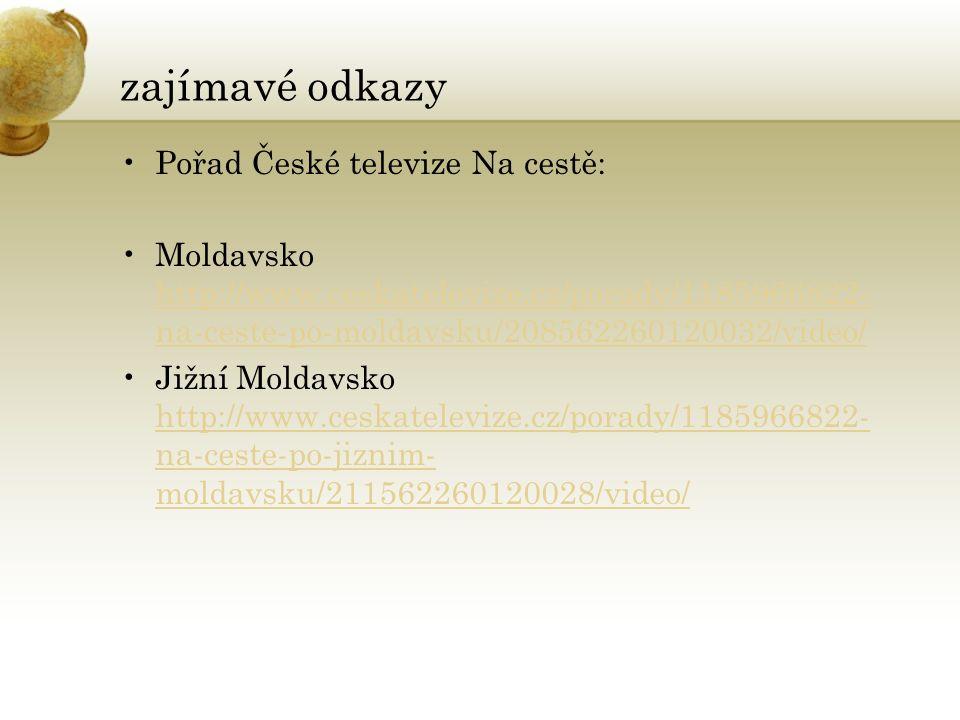 zajímavé odkazy Pořad České televize Na cestě: Moldavsko http://www.ceskatelevize.cz/porady/1185966822- na-ceste-po-moldavsku/208562260120032/video/ http://www.ceskatelevize.cz/porady/1185966822- na-ceste-po-moldavsku/208562260120032/video/ Jižní Moldavsko http://www.ceskatelevize.cz/porady/1185966822- na-ceste-po-jiznim- moldavsku/211562260120028/video/ http://www.ceskatelevize.cz/porady/1185966822- na-ceste-po-jiznim- moldavsku/211562260120028/video/
