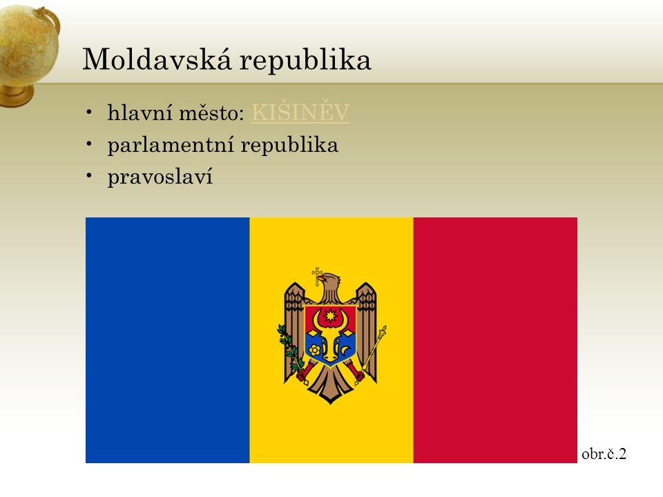 Moldavská republika hlavní město: KIŠINĚVKIŠINĚV parlamentní republika pravoslaví obr.č.2