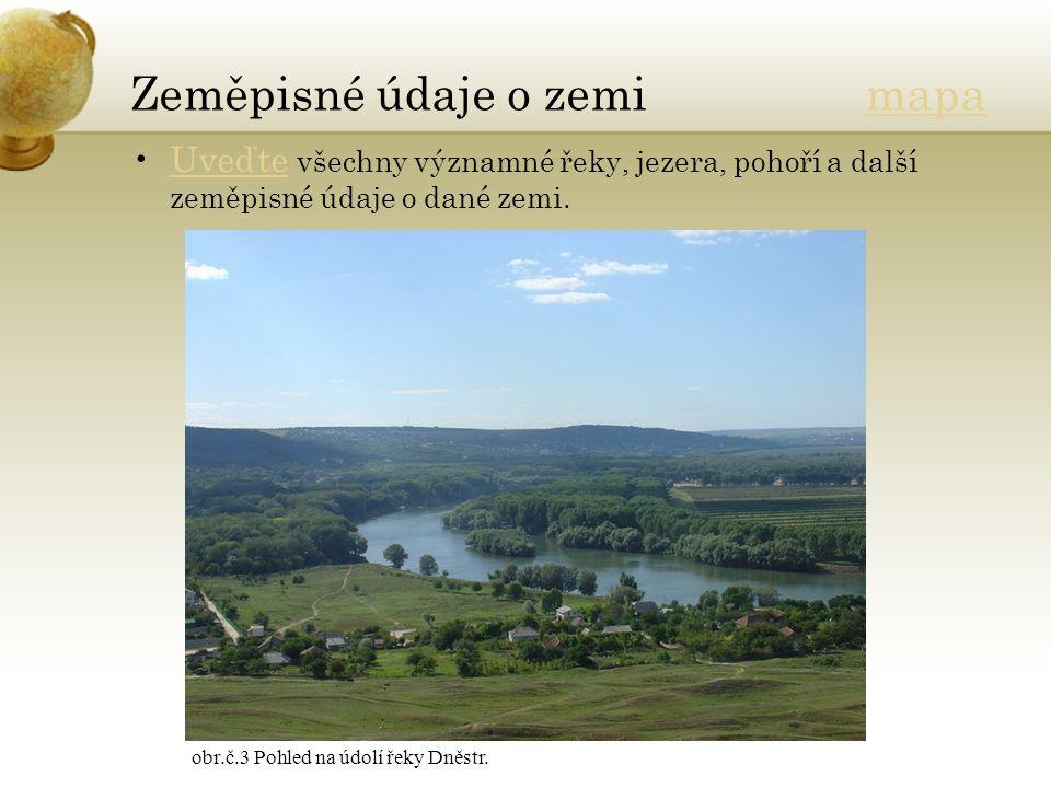 Zeměpisné údaje o zemi mapamapa Uveďte všechny významné řeky, jezera, pohoří a další zeměpisné údaje o dané zemi.Uveďte obr.č.3 Pohled na údolí řeky Dněstr.