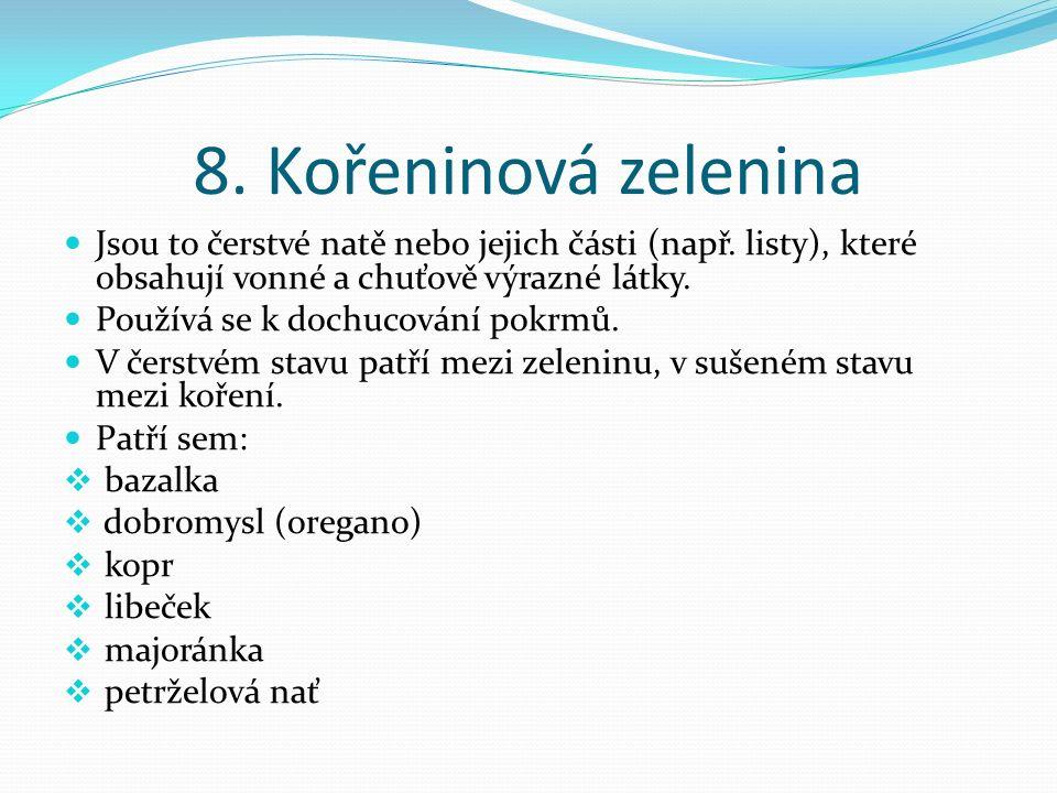 8. Kořeninová zelenina Jsou to čerstvé natě nebo jejich části (např.