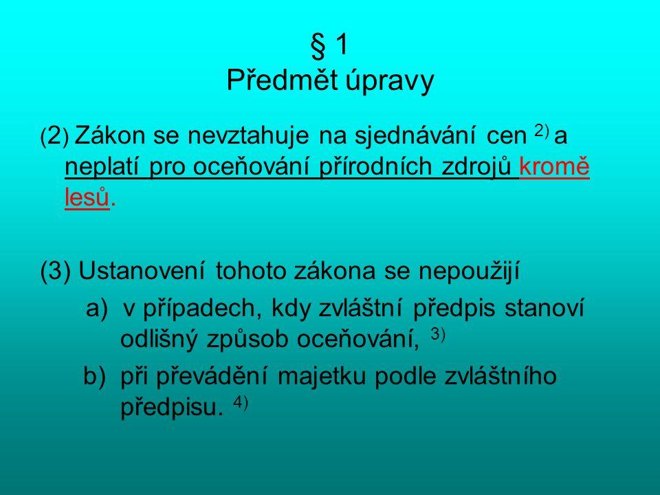 § 1 Předmět úpravy ( 2 ) Zákon se nevztahuje na sjednávání cen 2) a neplatí pro oceňování přírodních zdrojů kromě lesů.