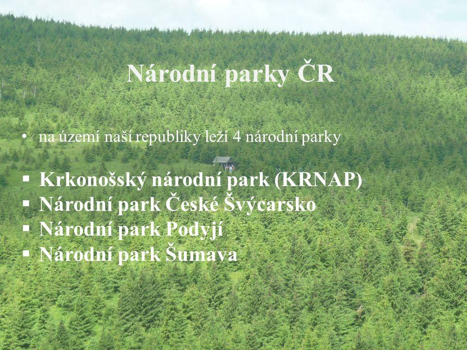 Národní parky ČR na území naší republiky leží 4 národní parky  Krkonošský národní park (KRNAP)  Národní park České Švýcarsko  Národní park Podyjí  Národní park Šumava