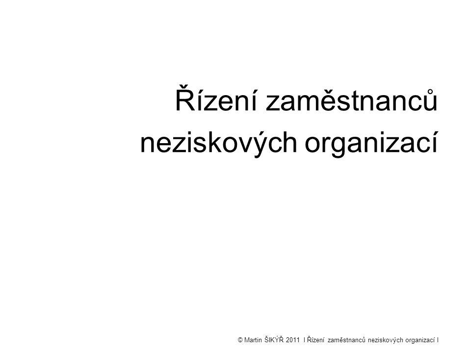 © Martin ŠIKÝŘ 2011 l Řízení zaměstnanců neziskových organizací l Řízení zaměstnanců neziskových organizací