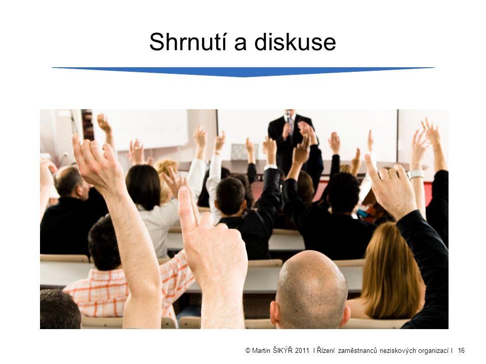 © Martin ŠIKÝŘ 2011 l Řízení zaměstnanců neziskových organizací l16 Shrnutí a diskuse