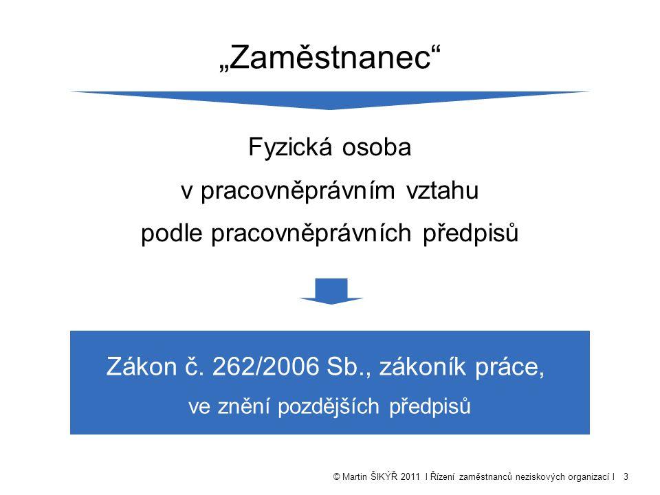 """© Martin ŠIKÝŘ 2011 l Řízení zaměstnanců neziskových organizací l3 """"Zaměstnanec Fyzická osoba v pracovněprávním vztahu podle pracovněprávních předpisů Zákon č."""