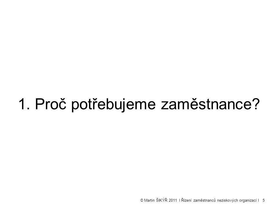 © Martin ŠIKÝŘ 2011 l Řízení zaměstnanců neziskových organizací l5 1. Proč potřebujeme zaměstnance?