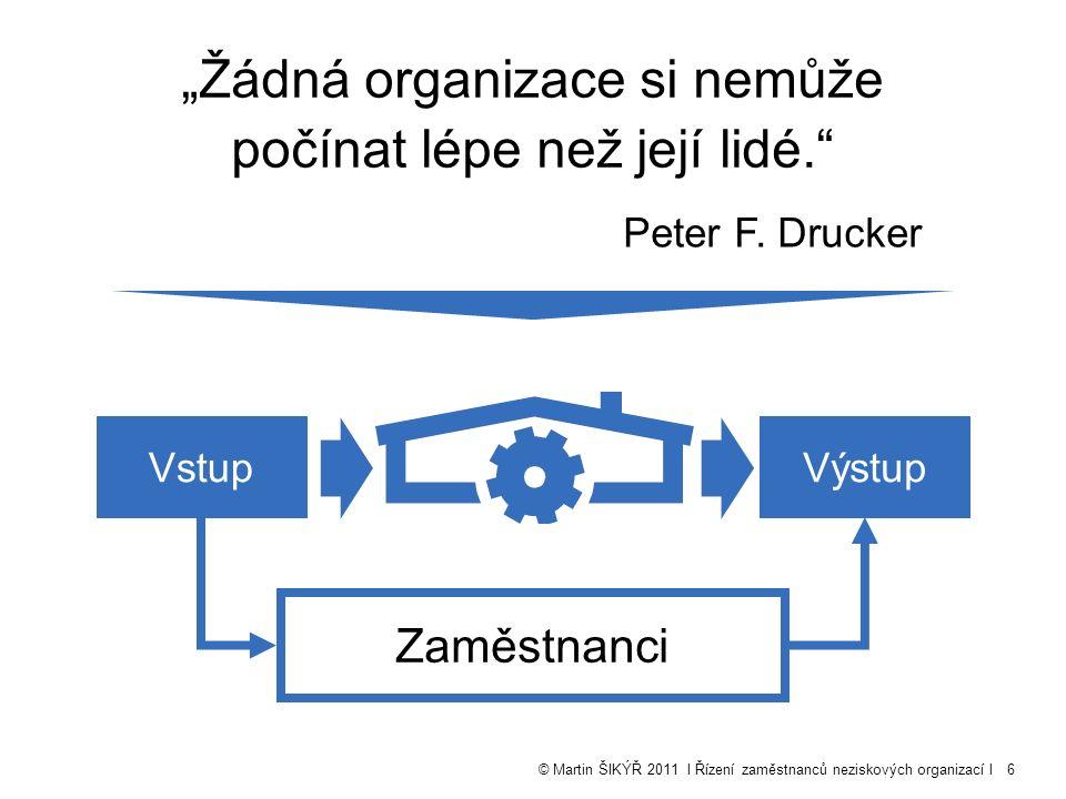 """© Martin ŠIKÝŘ 2011 l Řízení zaměstnanců neziskových organizací l6 """"Žádná organizace si nemůže počínat lépe než její lidé. Peter F."""