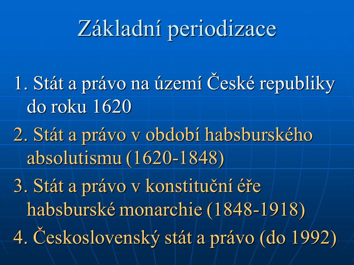 Základní periodizace 1. Stát a právo na území České republiky do roku 1620 2.