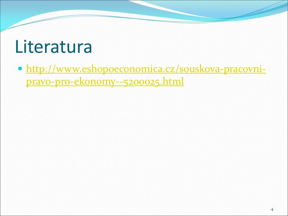 Literatura http://www.eshopoeconomica.cz/souskova-pracovni- pravo-pro-ekonomy--5200025.html http://www.eshopoeconomica.cz/souskova-pracovni- pravo-pro