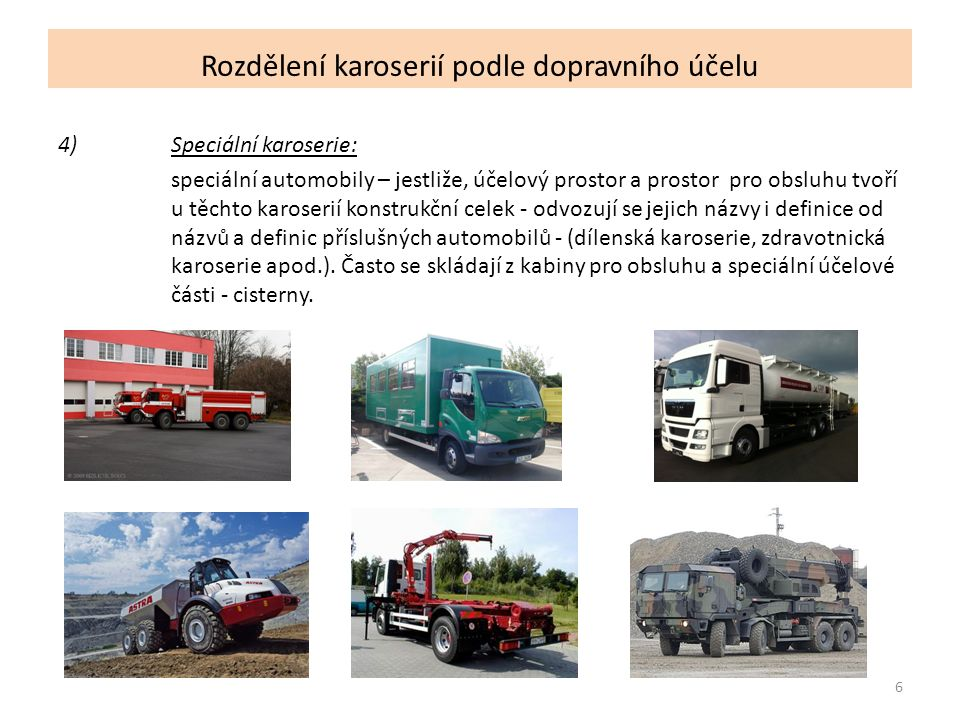 7 Rozdělení karoserií podle dopravního účelu 5)karoserie jednostopých motorových vozidel : je tvořena z částí, které chrání dopravované osoby i ze spodu.