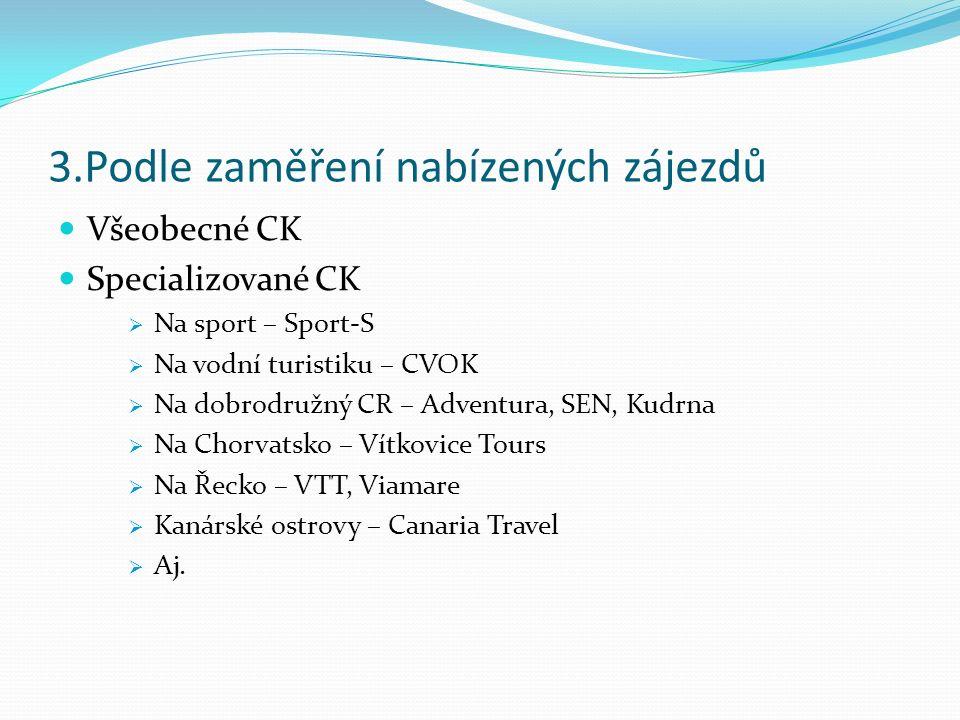 3.Podle zaměření nabízených zájezdů Všeobecné CK Specializované CK  Na sport – Sport-S  Na vodní turistiku – CVOK  Na dobrodružný CR – Adventura, SEN, Kudrna  Na Chorvatsko – Vítkovice Tours  Na Řecko – VTT, Viamare  Kanárské ostrovy – Canaria Travel  Aj.