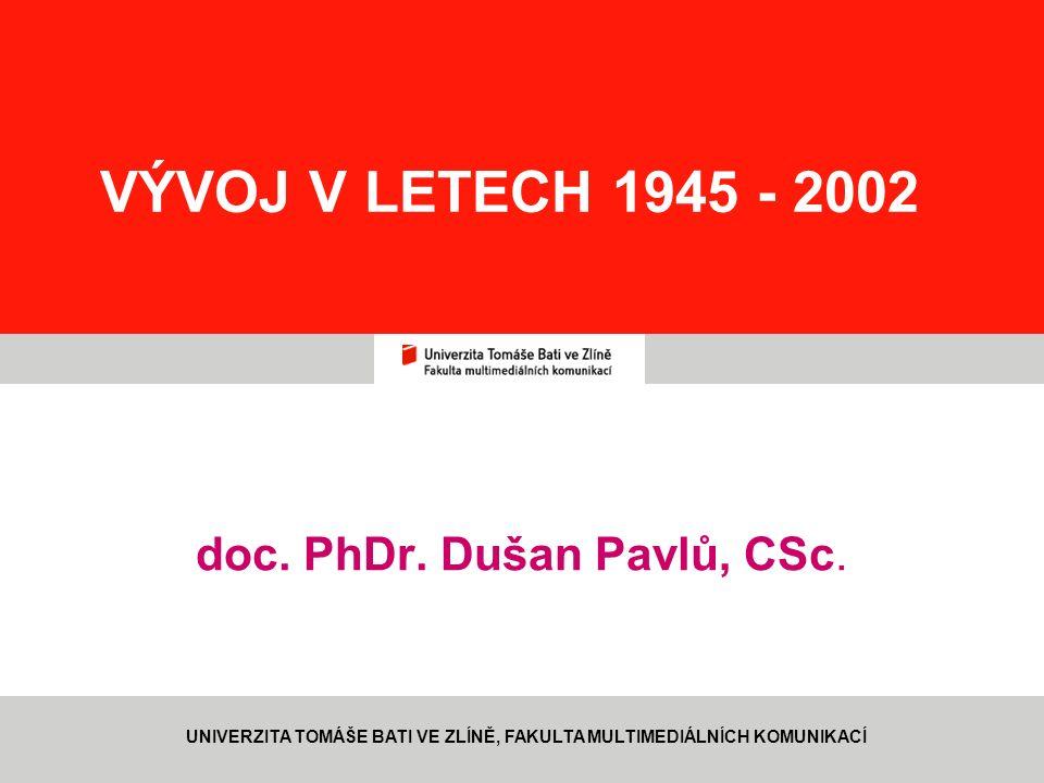 1 VÝVOJ V LETECH 1945 - 2002 doc. PhDr. Dušan Pavlů, CSc. UNIVERZITA TOMÁŠE BATI VE ZLÍNĚ, FAKULTA MULTIMEDIÁLNÍCH KOMUNIKACÍ