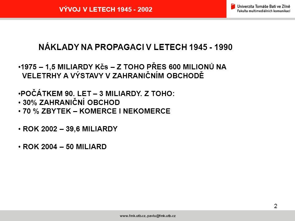 2 www.fmk.utb.cz, pavlu@fmk.utb.cz VÝVOJ V LETECH 1945 - 2002 NÁKLADY NA PROPAGACI V LETECH 1945 - 1990 1975 – 1,5 MILIARDY Kčs – Z TOHO PŘES 600 MILI