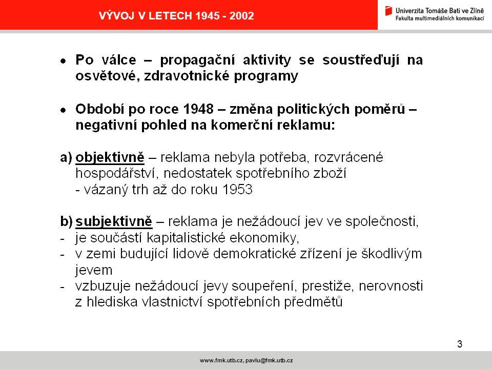 4 www.fmk.utb.cz, pavlu@fmk.utb.cz VÝVOJ V LETECH 1945 - 2002