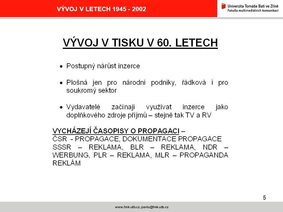 5 www.fmk.utb.cz, pavlu@fmk.utb.cz VÝVOJ V LETECH 1945 - 2002