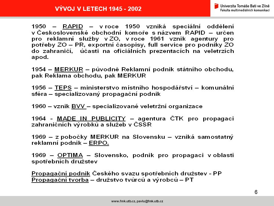 6 www.fmk.utb.cz, pavlu@fmk.utb.cz VÝVOJ V LETECH 1945 - 2002
