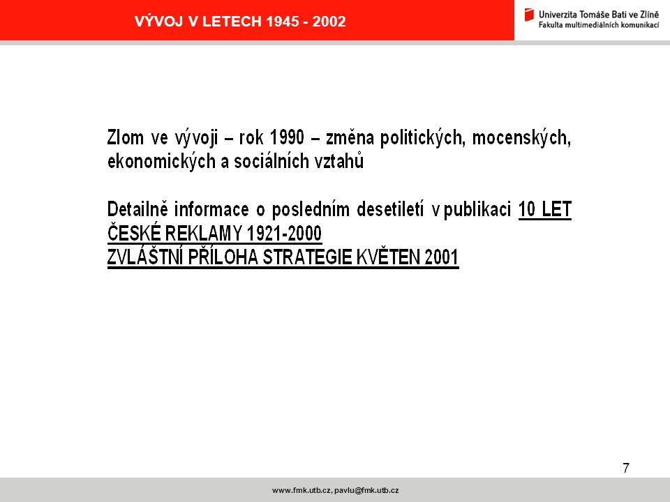 8 www.fmk.utb.cz, pavlu@fmk.utb.cz VÝVOJ V LETECH 1945 - 2002