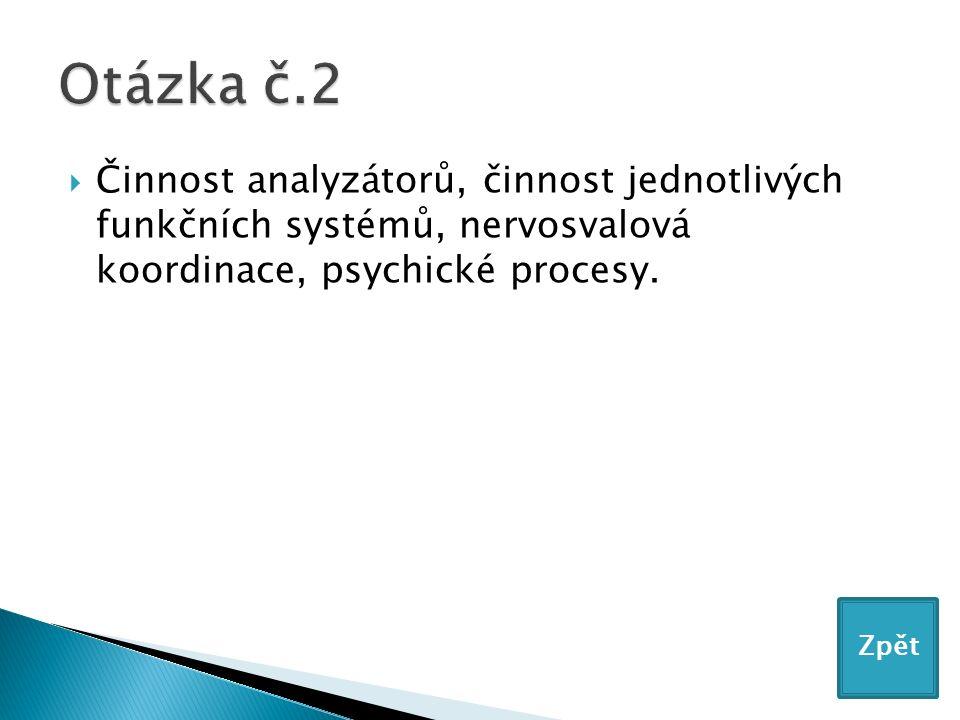  Činnost analyzátorů, činnost jednotlivých funkčních systémů, nervosvalová koordinace, psychické procesy.