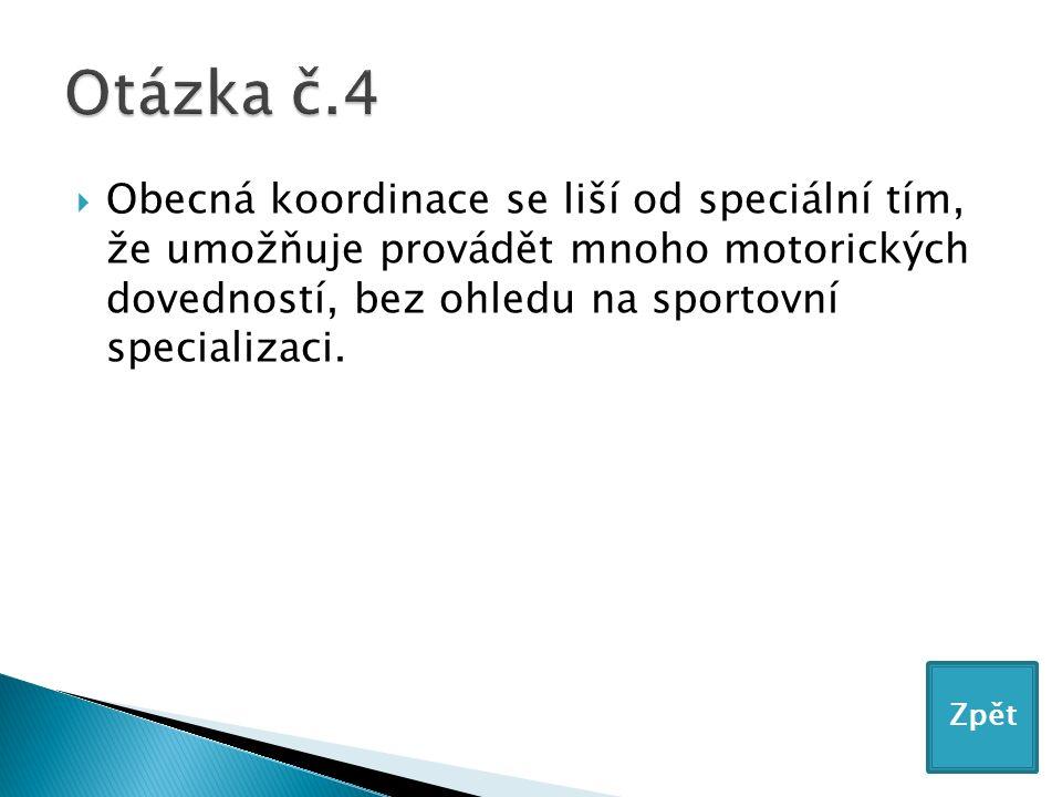  Obecná koordinace se liší od speciální tím, že umožňuje provádět mnoho motorických dovedností, bez ohledu na sportovní specializaci.