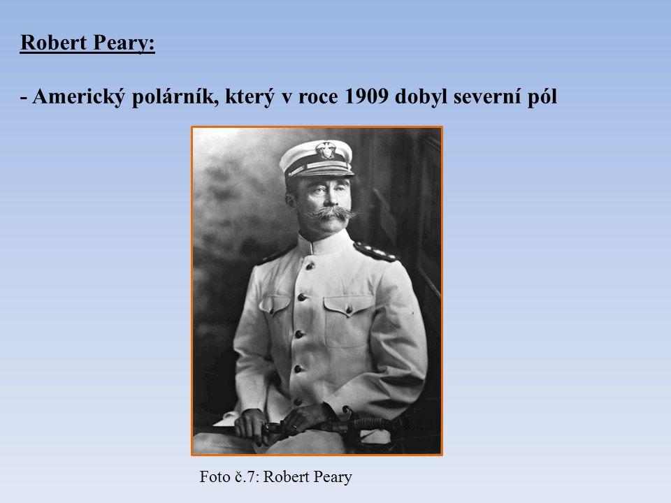Robert Peary: - Americký polárník, který v roce 1909 dobyl severní pól Foto č.7: Robert Peary