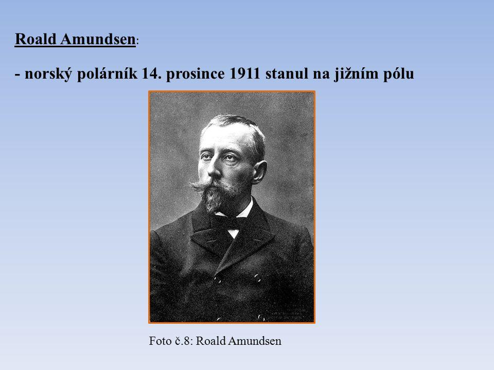 Roald Amundsen : - norský polárník 14. prosince 1911 stanul na jižním pólu Foto č.8: Roald Amundsen