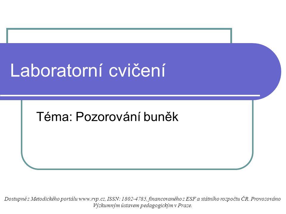 Laboratorní cvičení Téma: Pozorování buněk Dostupné z Metodického portálu www.rvp.cz, ISSN: 1802-4785, financovaného z ESF a státního rozpočtu ČR.