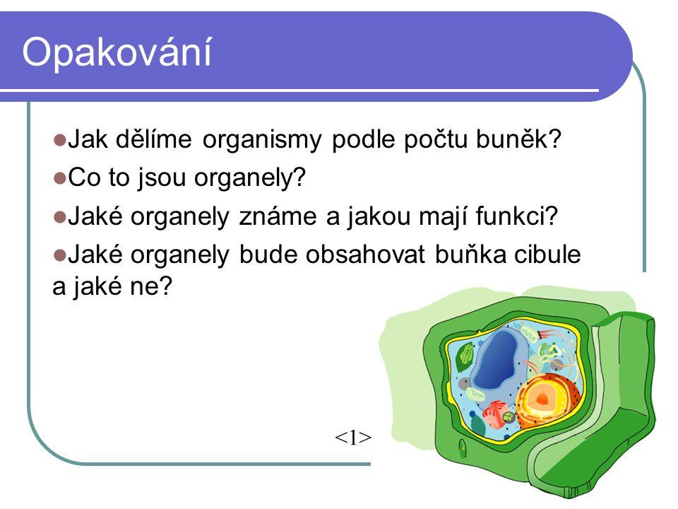 Opakování Jak dělíme organismy podle počtu buněk. Co to jsou organely.