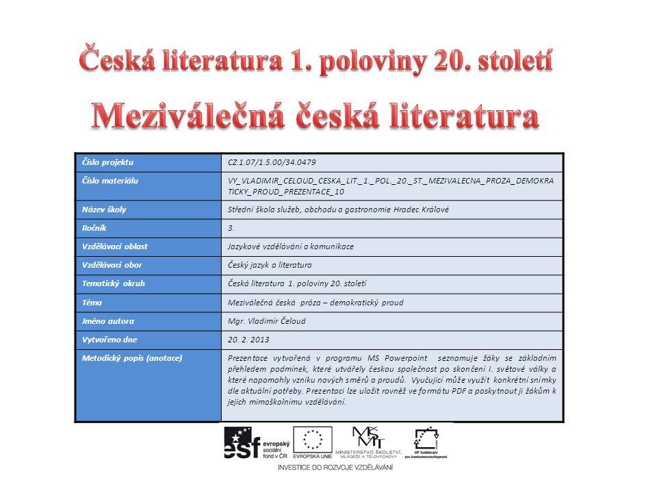 Číslo projektuCZ.1.07/1.5.00/34.0479 Číslo materiáluVY_VLADIMIR_CELOUD_CESKA_LIT._1._POL._20._ST._MEZIVALECNA_PROZA_DEMOKRA TICKY_PROUD_PREZENTACE_10 Název školyStřední škola služeb, obchodu a gastronomie Hradec Králové Ročník3.