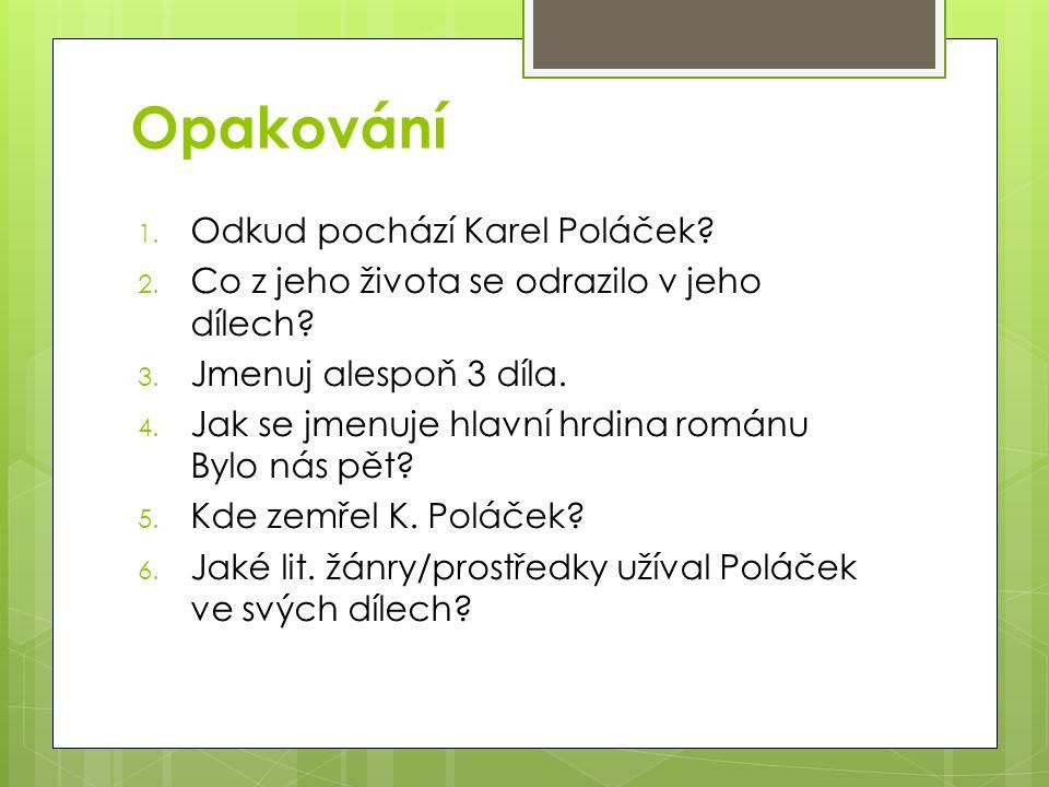 Opakování 1. Odkud pochází Karel Poláček. 2. Co z jeho života se odrazilo v jeho dílech.