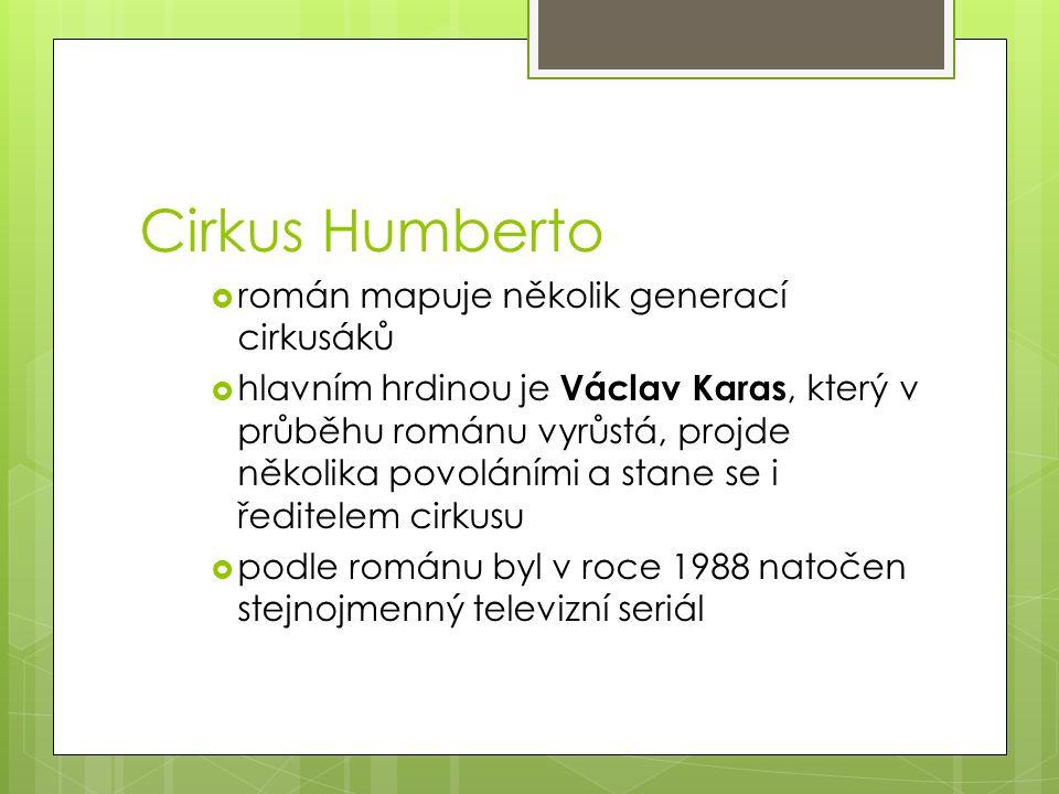 Cirkus Humberto  román mapuje několik generací cirkusáků  hlavním hrdinou je Václav Karas, který v průběhu románu vyrůstá, projde několika povoláními a stane se i ředitelem cirkusu  podle románu byl v roce 1988 natočen stejnojmenný televizní seriál