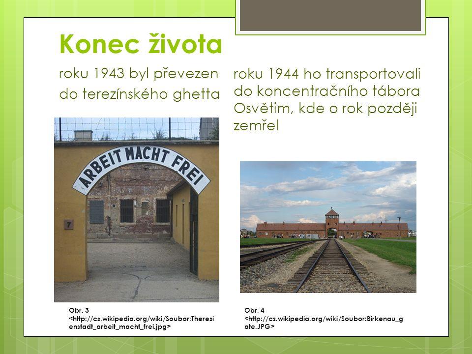 Konec života roku 1943 byl převezen do terezínského ghetta roku 1944 ho transportovali do koncentračního tábora Osvětim, kde o rok později zemřel Obr.