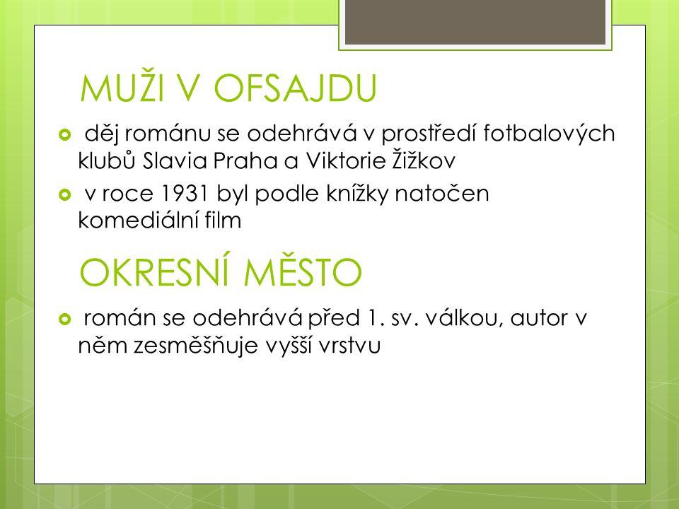 MUŽI V OFSAJDU  děj románu se odehrává v prostředí fotbalových klubů Slavia Praha a Viktorie Žižkov  v roce 1931 byl podle knížky natočen komediální film  román se odehrává před 1.