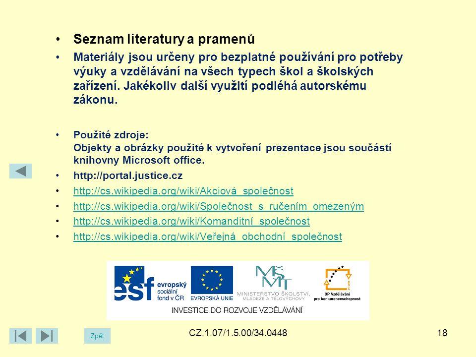 CZ.1.07/1.5.00/34.044818 Zpět Seznam literatury a pramenů Materiály jsou určeny pro bezplatné používání pro potřeby výuky a vzdělávání na všech typech škol a školských zařízení.