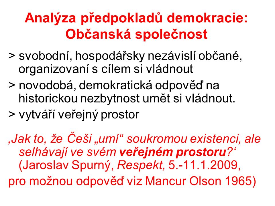 Analýza předpokladů demokracie: Občanská společnost > svobodní, hospodářsky nezávislí občané, organizovaní s cílem si vládnout > novodobá, demokratická odpověď na historickou nezbytnost umět si vládnout.