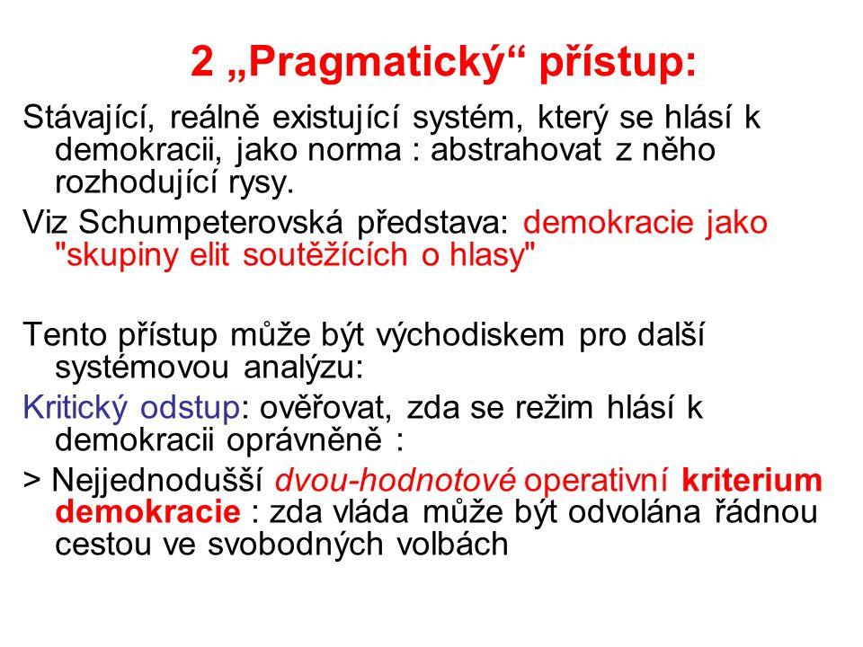 """2 """"Pragmatický přístup: Stávající, reálně existující systém, který se hlásí k demokracii, jako norma : abstrahovat z něho rozhodující rysy."""