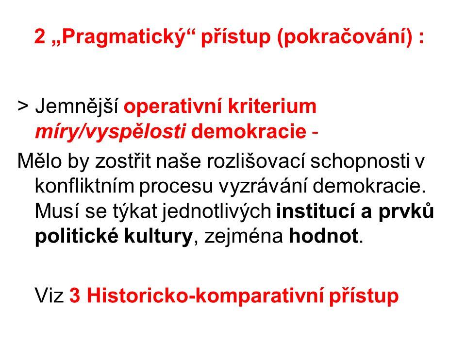 """2 """"Pragmatický přístup (pokračování) : > Jemnější operativní kriterium míry/vyspělosti demokracie - Mělo by zostřit naše rozlišovací schopnosti v konfliktním procesu vyzrávání demokracie."""