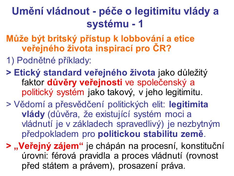 Umění vládnout - péče o legitimitu vlády a systému - 1 Může být britský přístup k lobbování a etice veřejného života inspirací pro ČR.