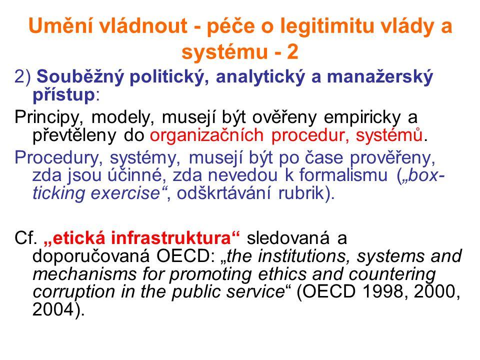 Umění vládnout - péče o legitimitu vlády a systému - 2 2) Souběžný politický, analytický a manažerský přístup: Principy, modely, musejí být ověřeny empiricky a převtěleny do organizačních procedur, systémů.