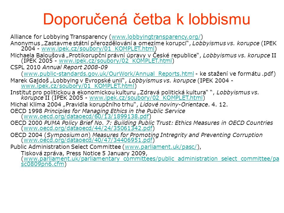 "Doporučená četba k lobbismu Alliance for Lobbying Transparency (www.lobbyingtransparency.org/)www.lobbyingtransparency.org/ Anonymus ""Zastavme státní"
