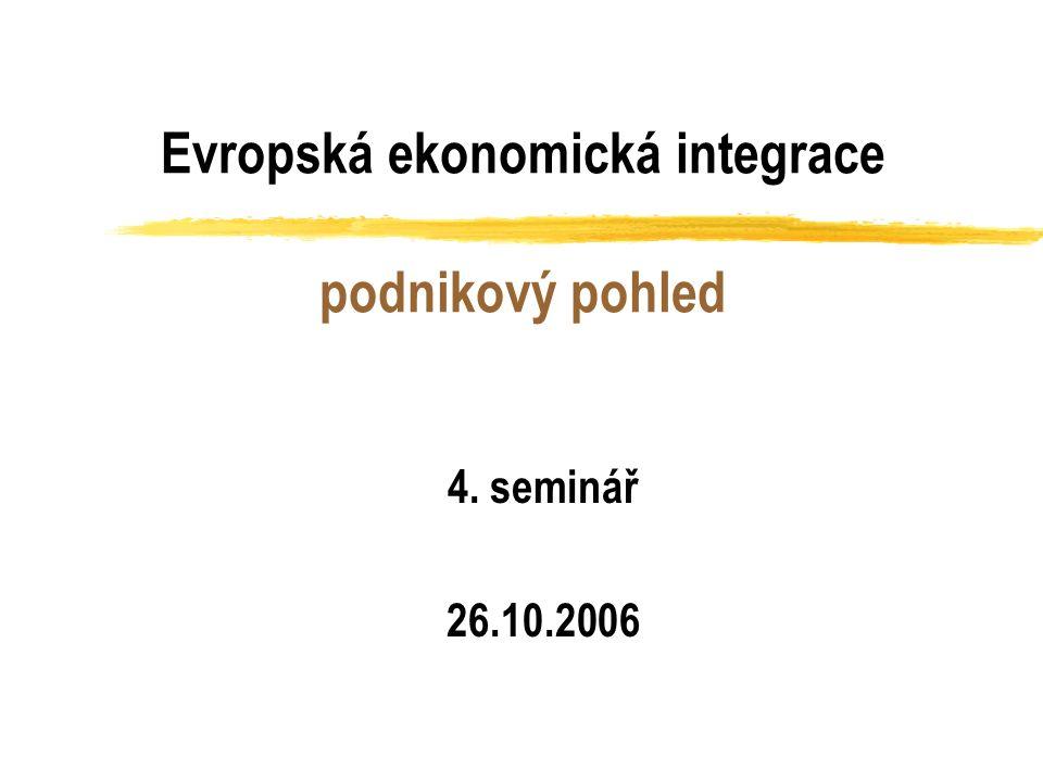 Evropská ekonomická integrace podnikový pohled 4. seminář 26.10.2006