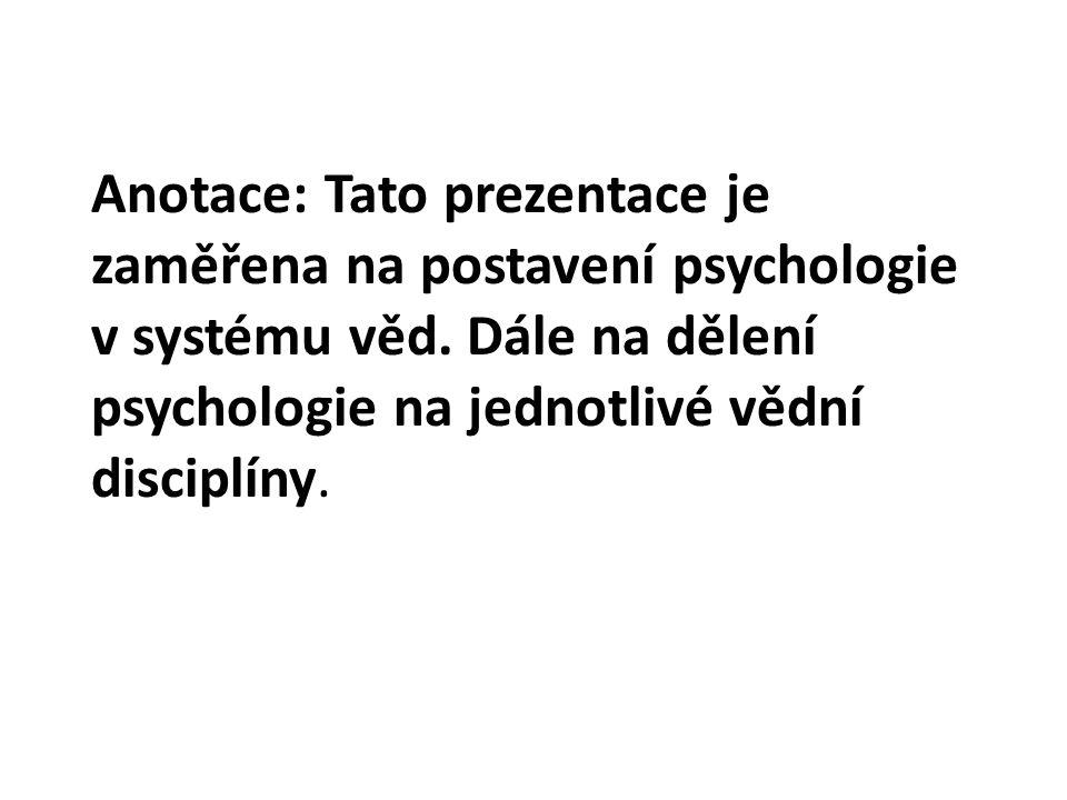 Anotace: Tato prezentace je zaměřena na postavení psychologie v systému věd.