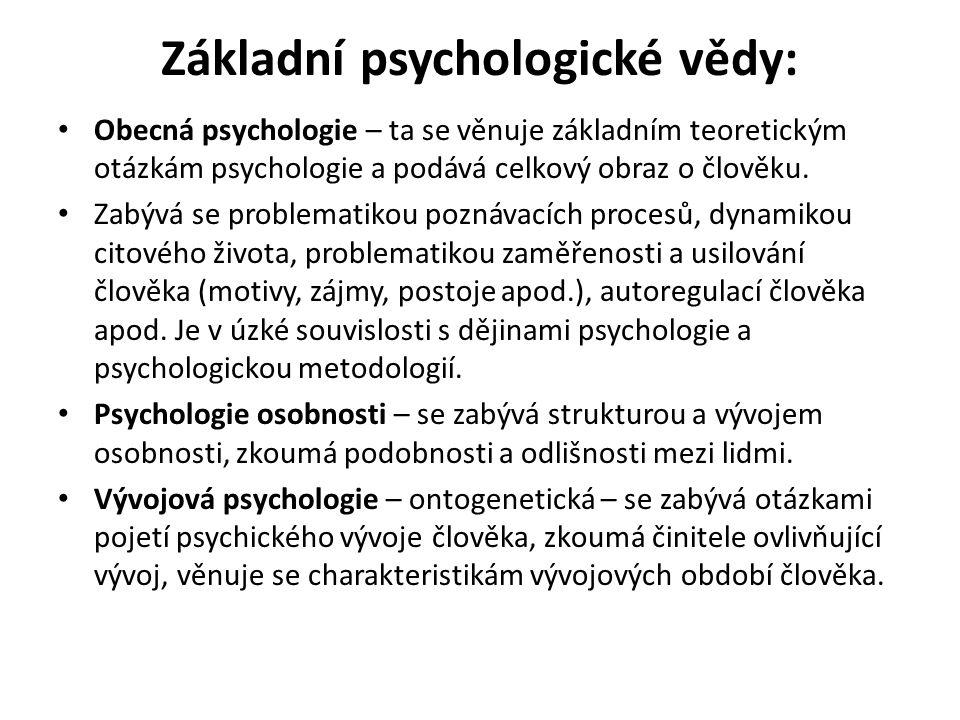 Základní psychologické vědy: II Sociální psychologie - řeší otázky forem mechanismů začleňování lidí do mezilidských vztahů, sociálních skupin a společenských institucí i samotné mezilidské vztahy.