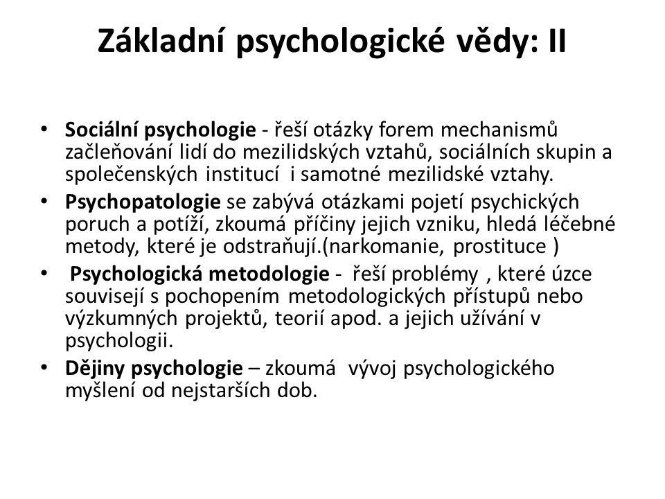 Aplikované psychologické vědy: Pedagogická psychologie – řeší psychologické aspekty rozvoje člověka v podmínkách výchovy a zkoumá problematiku účinného vyučování i poznávání žáků.