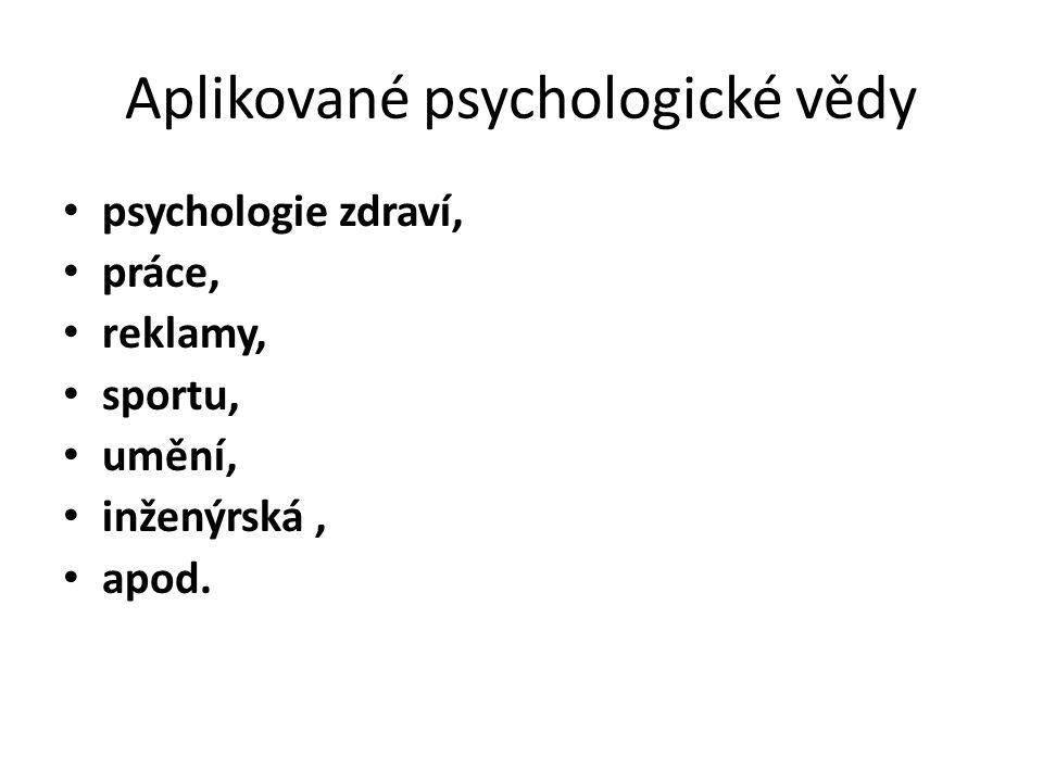 Aplikované psychologické vědy psychologie zdraví, práce, reklamy, sportu, umění, inženýrská, apod.