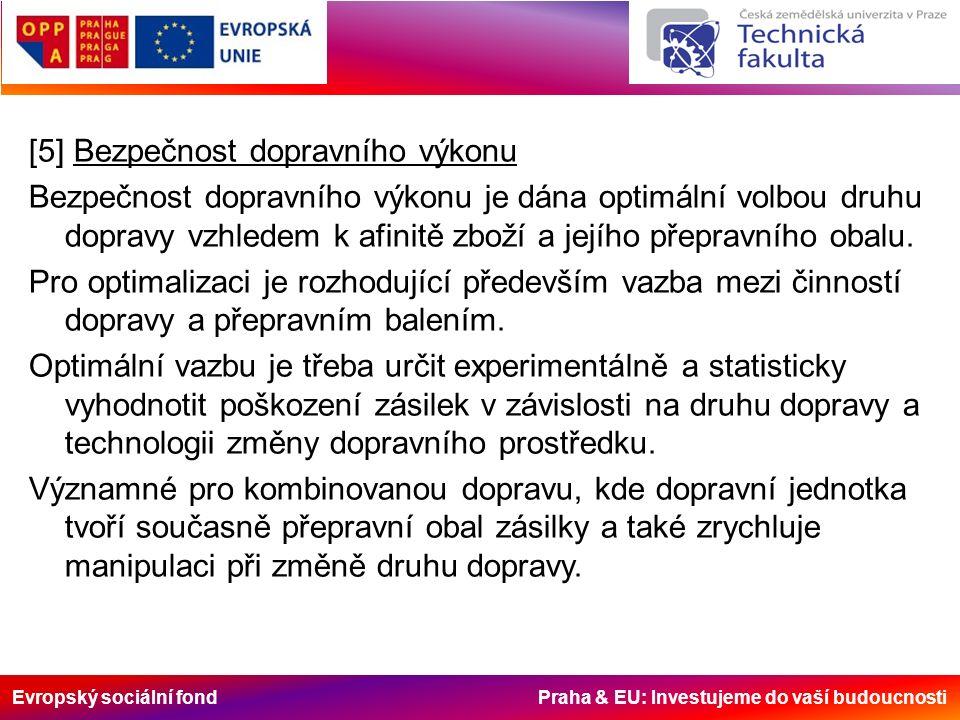 Evropský sociální fond Praha & EU: Investujeme do vaší budoucnosti [5] Bezpečnost dopravního výkonu Bezpečnost dopravního výkonu je dána optimální volbou druhu dopravy vzhledem k afinitě zboží a jejího přepravního obalu.
