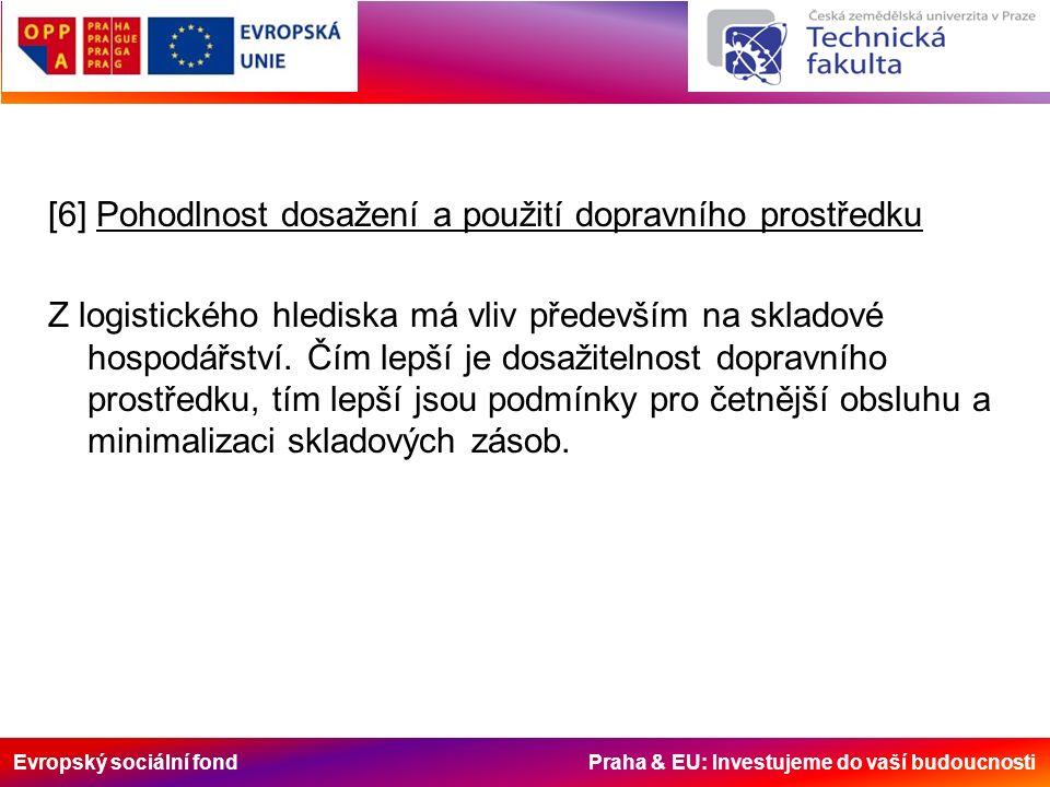 Evropský sociální fond Praha & EU: Investujeme do vaší budoucnosti [6] Pohodlnost dosažení a použití dopravního prostředku Z logistického hlediska má vliv především na skladové hospodářství.